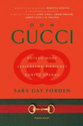 Dom Gucci Potęga mody, szaleństwo pieniędzy, gorycz upadku - Sara Forden | mała okładka