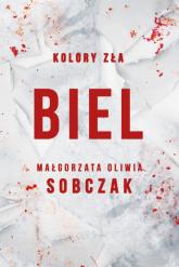Biel. Tom 3. Kolory zła - Małgorzata Oliwia Sobczak   mała okładka