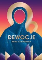 Dewocje - Anna Ciarkowska | mała okładka