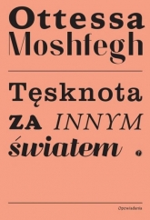 Tęsknota za innym światem  - Ottessa Moshfegh | mała okładka