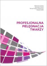 Profesjonalna pielęgnacja twarzy - Górska Aleksandra, Graboś Agnieszka, Prejsnar-Wiśniewska Renata, Sadlik Elżbieta   mała okładka