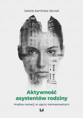 Aktywność asystentów rodziny Analiza narracji w ujęciu transwersalnym - Izabela Kamińska-Jatczak | mała okładka