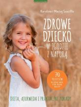 Zdrowe dziecko w zgodzie z naturą 70 przepisów na zdrowe dania, które polubią maluchy - Szaciłło Karolina,Szaciłło Maciej | mała okładka