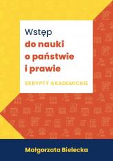 Wstęp do nauki o państwie i prawie Skrypty akademickie - Małgorzata Bielecka | mała okładka