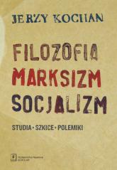 Filozofia, marksizm, socjalizm Studia, szkice, polemiki - Jerzy Kochan | mała okładka