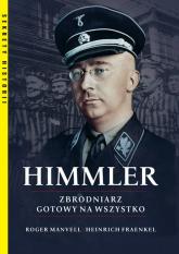 Himmler Zbrodniarz gotowy na wszystko - Fraenkel Heinrich, Manvell Roger   mała okładka