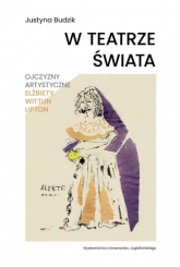 W teatrze świata Ojczyzny artystyczne Elżbiety Wittlin Lipton - Justyna Budzik | mała okładka
