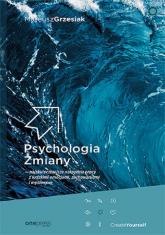 Psychologia Zmiany najskuteczniejsze narzędzia pracy z ludzkimi emocjami, zachowaniami i myśleniem - Mateusz Grzesiak   mała okładka