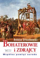 Bohaterowie i zdrajcy. Wspólna pamięć narodu - Bohdan Urbankowski | mała okładka