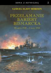 Przełamanie bariery Bismarcka. 22 lipca 1942 - 1 maja 1944 - Morison Samuel Eliot | mała okładka