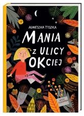 Mania z ulicy OKciej  - Agnieszka Tyszka | mała okładka