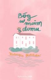 Bóg w moim domu  - Katarzyna Olubińska | mała okładka