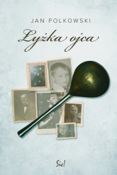 Łyżka ojca - Jan Polkowski   mała okładka