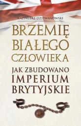 Brzemię białego człowieka Jak zbudowano Imperium Brytyjskie - Kazimierz Dziewanowski | mała okładka