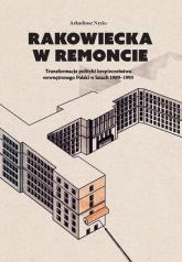 Rakowiecka w remoncie Transformacja polityki bezpieczeństwa wewnętrznego Polski w latach 1989-1993 - Arkadiusz Nyzio | mała okładka