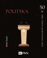 50 idei, które powinieneś znać Polityka - Ben Dupré | mała okładka