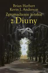 Zgromadzenie żeńskie z Diuny - Herbert Brian, Anderson Kevin J., Siudmak Wojciech | mała okładka