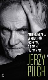 Autobiografia w sensie ścisłym A nawet umownym - Jerzy Pilch | mała okładka