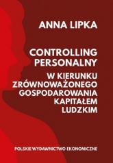 Controlling personalny W kierunku zrównoważonego gospodarowania kapitałem ludzkim - Anna Lipka   mała okładka