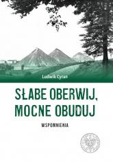 Słabe oberwij mocne obuduj Wspomnienia - Ludwik Cyran | mała okładka