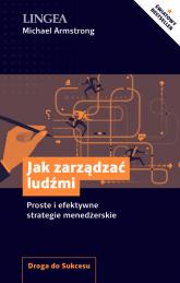 Jak zarządzać ludźmi Proste i efektywne strategie menedżerskie - Michael Armstrong | mała okładka