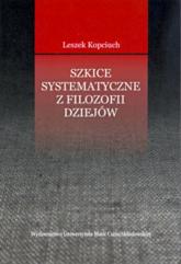 Szkice systematyczne z filozofii dziejów - Leszek Kopciuch | mała okładka