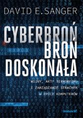Cyberbroń - broń doskonała Wojny, akty terroryzmu i zarządzanie strachem w epoce komputerów - Sanger David E. | mała okładka