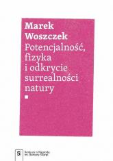 Potencjalność, fizyka i odkrycie surrealności natury - Marek Woszczek | mała okładka