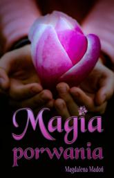 Magia porwania - Magdalena Madoń | mała okładka