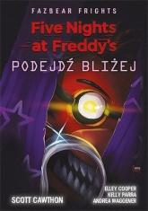 Five Nights at Freddy's: Fazbear Frights. Podejdź bliżej Five Nights at Freddy's: Fazbear Frights. Podejdź bliżej - Scott Cawthon | mała okładka