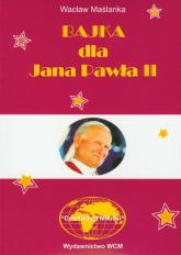 Bajka dla Jana Pawła II - Wacław Maślanka | mała okładka