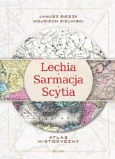 Lechia Sarmacja Scytia Atlas historyczny - Bieszk Janusz, Zieliński Wojciech | mała okładka