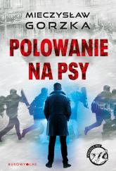 Polowanie na psy - Mieczysław Gorzka | mała okładka