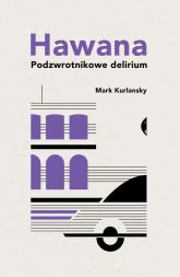 Hawana Podzwrotnikowe delirium - Mark Kurlansky | mała okładka