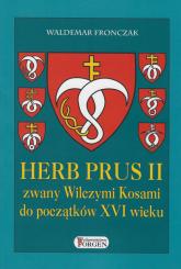 Herb Prus II zwany Wilczymi Kosami do początków XVI wieku - Waldemar Fronczak   mała okładka