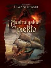 Australijskie piekło - Radosław Lewandowski   mała okładka