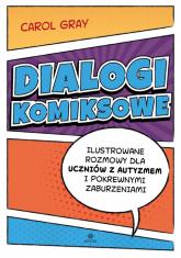 Dialogi komiksowe Ilustrowane rozmowy dla uczniów z autyzmem i pokrewnymi zaburzeniami - Carol Gray   mała okładka