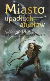Dary Anioła Tom 4 Miasto upadłych aniołów - Cassandra Clare   mała okładka