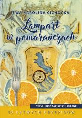 Lampart w pomarańczach Sycylijskie zapiski kulinarne - Cichocka Ewa Karolina | mała okładka