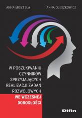 W poszukiwaniu czynników sprzyjających realizacji zadań rozwojowych we wczesnej dorosłości - Misztela Anna, Oleszkowicz Anna | mała okładka