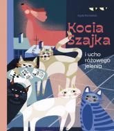 Kocia Szajka i ucho różowego jelenia - Agata Romaniuk | mała okładka