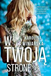W twoją stronę - Karolina Winiarska | mała okładka
