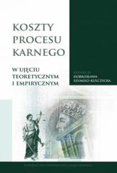 Koszty procesu karnego w ujęciu teoretycznym i empirycznym - Dobrosława Szumiło-Kulczycka | mała okładka