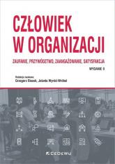 Człowiek w organizacji Zaufanie przywództwo zaangażowanie satysfakcja - Grzegorz Biesok, Jolanta Wyród-Wróbel (red.) | mała okładka