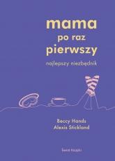 Mama po raz pierwszy  - Alexis Stickland, Beccy Hands | mała okładka