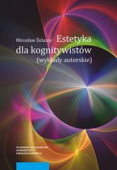 Estetyka dla kognitywistów Wykłady autorskie - Mirosław Żelazny | mała okładka