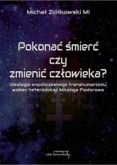 Pokonać śmierć czy zmienić człowieka? - Michał Ziółkowski | mała okładka