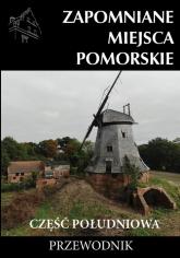 Zapomniane miejsce Pomorskie część południowa - zbiorowa Praca | mała okładka