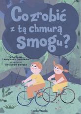 Co zrobić z tą chmurą smogu - Rogoś Artur, Ogonowska Małgorzata | mała okładka