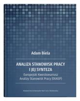 Analiza stanowisk pracy i jej synteza Europejski Kwestionariusz Analizy Stanowisk Pracy (EKASP) - Adam Biela | mała okładka